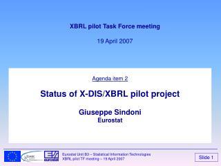 Agenda item  2 Status of X-DIS/XBRL pilot project Giuseppe Sindoni Eurostat