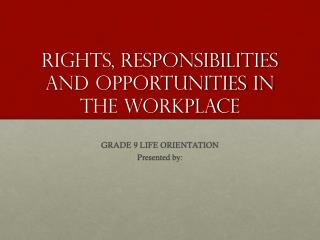 Rights, Responsibilities and Opportunities in the Workplace
