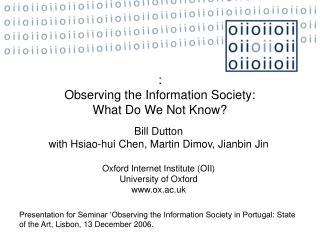 Bill Dutton  with Hsiao-hui Chen,  Martin Dimov,  Jianbin Jin Oxford Internet Institute (OII)
