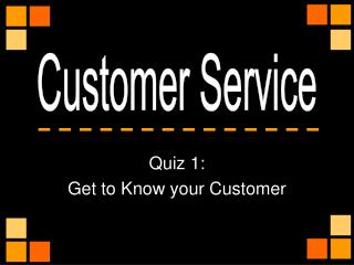 Quiz 1: Get to Know your Customer