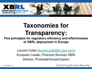 Laurent Collet ( laurent.collet@lu.pwc ) European Leader, Financial Services XBRL