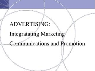 ADVERTISING: Integratating Marketing Communications and Promotion