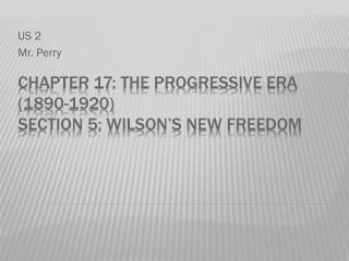Chapter 17: The Progressive Era (1890-1920) Section 5: Wilson's New Freedom