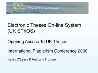 Electronic Theses On-line System  (UK EThOS) Opening Access To UK Theses