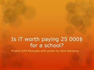 Is  iT worth paying 25 000$ for a school?