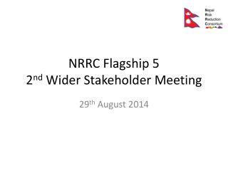 NRRC Flagship 5 2 nd  Wider Stakeholder  Meeting