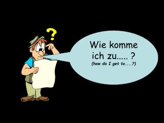 Wie komme ich zu..... ? (how do I get to....?)