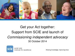 Get your Act together: Support from SCIE and launch of  Commissioning independent advocacy