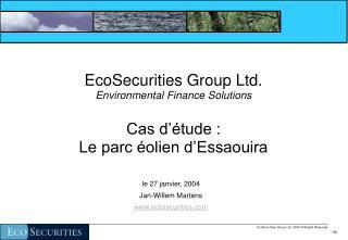 EcoSecurities Group Ltd. Environmental Finance Solutions  Cas d  tude :  Le parc  olien d Essaouira