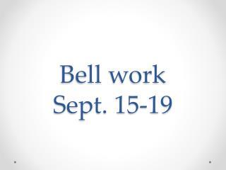 Bell work Sept. 15-19