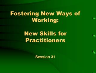 Fostering New Ways of Working:  New Skills for Practitioners