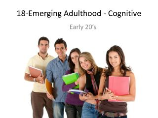 18-Emerging Adulthood - Cognitive