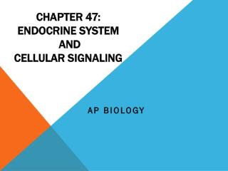 Chapter 47:  Endocrine System  and  Cellular Signaling