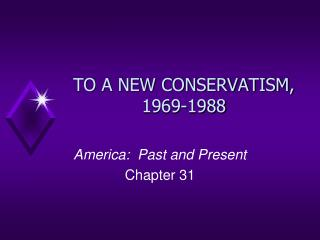 TO A NEW CONSERVATISM, 1969-1988
