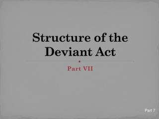 Structure of the Deviant Act