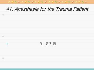 41. Anesthesia for the Trauma Patient