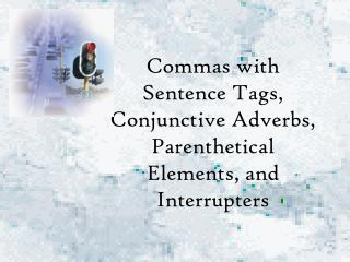 Commas with Sentence Tags, Conjunctive Adverbs, Parenthetical Elements, and Interrupters