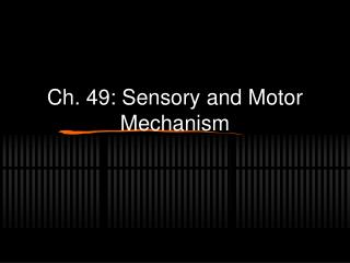 Ch. 49: Sensory and Motor Mechanism