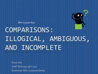 Comparisons: Illogical, Ambiguous, and Incomplete