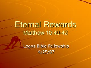 Eternal Rewards Matthew 10:40-42
