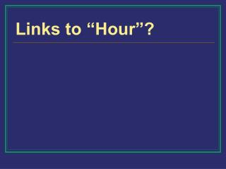 "Links to ""Hour""?"