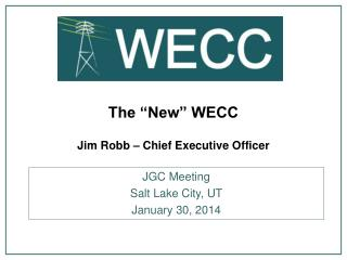 "The ""New"" WECC  Jim Robb – Chief Executive Officer"