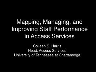 Mapping, Managing, and Improving Staff Performance  in Access Services