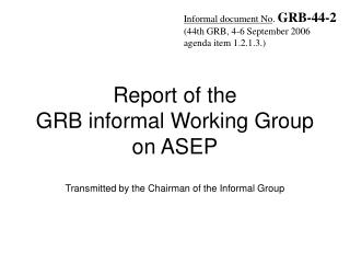Informal document No .  GRB-44-2 (44th GRB, 4-6 September 2006 agenda  i tem  1.2.1.3.)