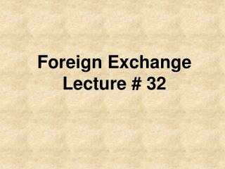 Foreign Exchange Lecture # 32