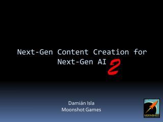 Next-Gen Content Creation for Next-Gen AI