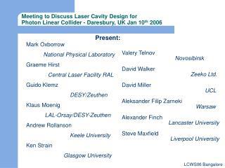 Meeting to Discuss Laser Cavity Design for  Photon Linear Collider - Daresbury, UK Jan 10 th  2006
