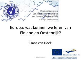 Europa: wat kunnen we leren van Finland en Oostenrijk? Frans van Hoek