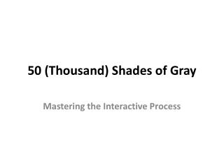 50 (Thousand) Shades of Gray