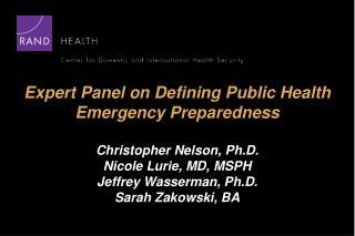 Expert Panel on Defining Public Health Emergency Preparedness  Christopher Nelson, Ph.D. Nicole Lurie, MD, MSPH Jeffrey
