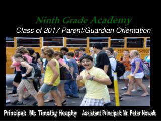 Ninth Grade  Academy Class of 2017 Parent/Guardian Orientation