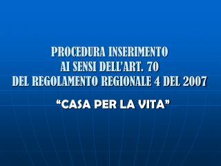 PROCEDURA INSERIMENTO  AI SENSI DELL'ART. 70  DEL REGOLAMENTO REGIONALE 4 DEL 2007