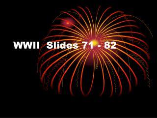 WWII  Slides 71 - 82