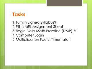 Tasks Turn in Signed Syllabus? Fill in MEL Assignment Sheet  Begin Daily Math Practice (DMP) #1
