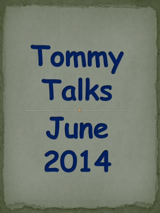 Tommy Talks June 2014