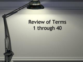 Review of Terms  1 through 40