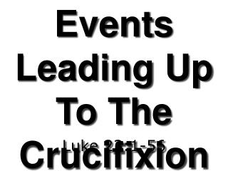 Events Leading Up To The Crucifixion