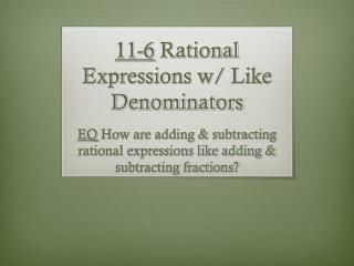 11-6  Rational Expressions w/ Like Denominators