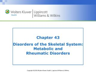 Chapter 43 Disorders of the Skeletal System: Metabolic and  Rheumatic Disorders