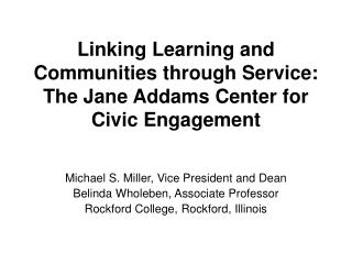 Linking Learning and Communities through Service: The Jane Addams Center for Civic Engagement