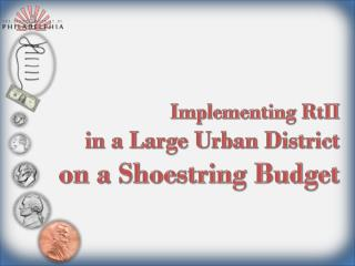 Implementing  RtII in a Large Urban District  on a Shoestring Budget