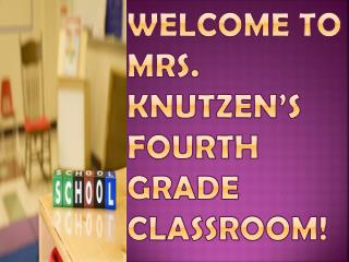 Welcome to   Mrs.  Knutzen's  Fourth Grade Classroom!