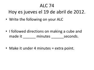 ALC 74 Hoy  es jueves  el 19 de  abril  de 2012.