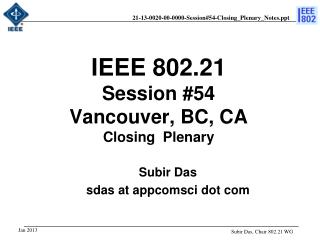 IEEE 802.21 Session # 54 Vancouver, BC , CA Closing  Plenary