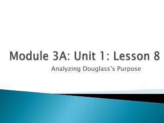 Module 3A: Unit 1: Lesson  8