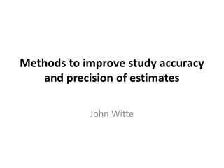 Methods to improve study accuracy and precision of estimates